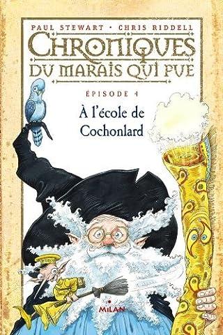Chroniques du marais qui pue, Tome 4 : A l'??cole de Cochonlard by Paul Stewart (2012-06-06)