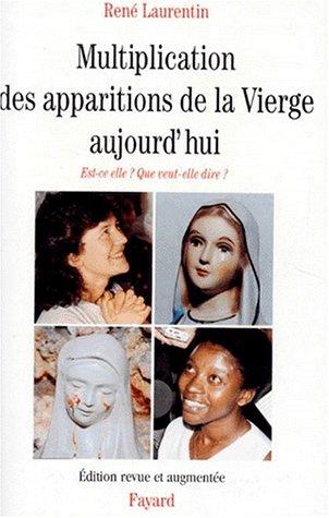MULTIPLICATION DES APPARITIONS DE LA VIERGE AUJOURD'HUI. Est-ce elle ? Que veut-elle dire ? par René Laurentin