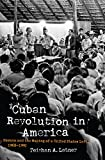 Cuban Revolution in America: Havana and the Making of a United States Left, 1968-1992 (Justice, Power and Politics)
