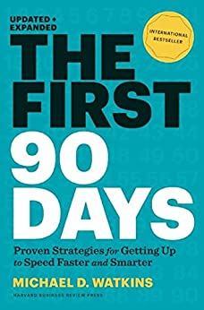 The First 90 Days, Updated and Expanded: Proven Strategies for Getting Up to Speed Faster and Smarter von [Watkins, Michael D.]