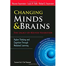 Changing Minds and Brains--The Legacy of Reuven Feuerstein: Higher Thinking and Cognition Through Mediated Learning: Changing Minds and Brainsthe Lega