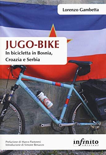 Jugo-bike. In bicicletta in Bosnia, Croazia e Serbia