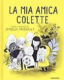 La mia amica Colette. Ediz. a colori