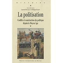 La politisation : Conflits et construction du politique depuis le Moyen Age