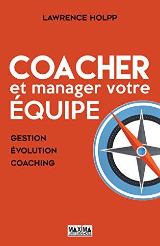 Coacher et manager votre équipe: Gestion, évolution, coaching par Lawrence Holpp