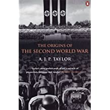 The Origins of the Second World War: Written by A.J.P. Taylor, 1991 Edition, (New Ed) Publisher: Penguin Books [Paperback]