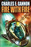 Fire with Fire (Caine Riordan Book 1) by Charles E. Gannon