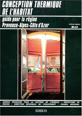 Conception thermique de l'habitat : Guide pour la région Provence-Alpes-Côte d'Azur par Société d'architecture et d'ingénierie à Aix-en-Provence