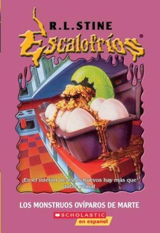 Los Monstruos Oviparos De Marte/Egg Monsters from Mars (Escalofrios/Goosebumps) por R. L. Stine