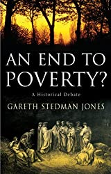 An End to Poverty?: A Historical Debate by Gareth Stedman Jones (2005-09-28)
