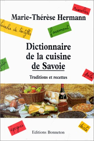 Dictionnaire de la cuisine de Savoie : Traditions et recettes