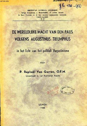 DE WERELDLIJKE MACHT VAN DEN PAUS VOLGENS AUGUSTINUS TRIUMPHUS, IN HET LICHT VAN HET POLITIEK AUGUSTINISME