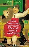 Mein Liebesleben und Verbrecherleben mit Martin Heidegger - Gerald Messadié