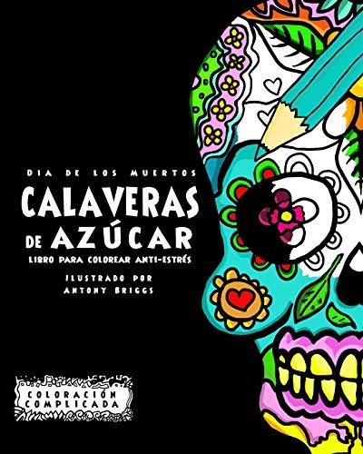 Dia de los Muertos - Calaveras de Azúca: Libro Para Colorear Anti-estrés (Coloración Complicada)
