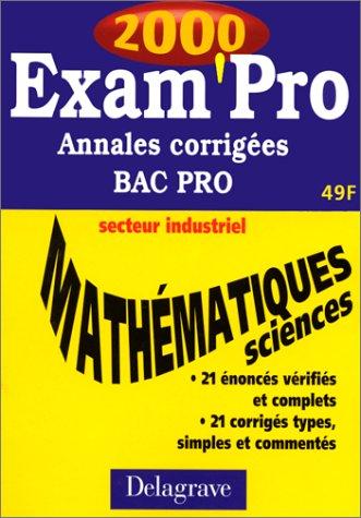Exam'pro 2000 : mathématiques-sciences, annales corrigées, BAC Pro