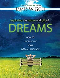 Exploring the Nature and Gift of Dreams: How to Understand Your Dream Language