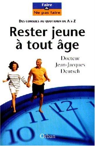 RESTER JEUNE A TOUT AGE. Les stratégies anti-âge