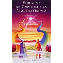 El regreso del caballero de la armadura oxidada (Coleccion Narrativa) (Spanish Edition) by Robert Fisher (2010-10-15)