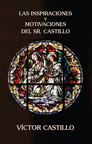 Las inspiraciones y motivaciones del Sr. Castillo por Víctor Castillo