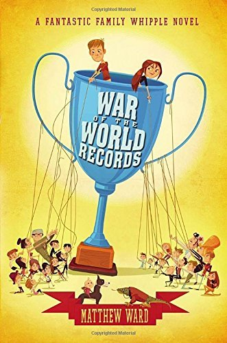 War of the World Records (The Fantastic Family Whipple) by Matthew Ward (2014-12-04)