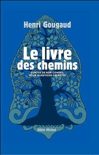 Le Livre des chemins: Contes de bon conseil pour questions secrètes par Henri Gougaud