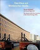 Das Haus am Werderschen Markt - Von der Reichsbank zum Auswärtigen Amt / The History of the New Premises of the Federal Foreign Office -