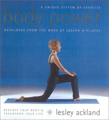 Pilates Body Power: Reshape Your Body, Transform Your Life por Lesley Ackland
