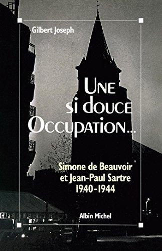 Une si douce Occupation : Simone de Beauvoir et Jean-Paul Sartre, 1940-1944
