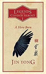 A Hero Born: Legends of the Condor Heroes Vol. 1 (Legends of the Condor Heroes 1)