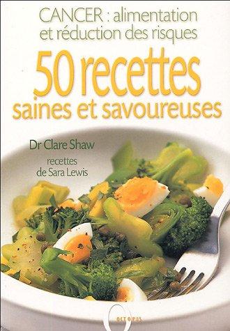 50 recettes saines et savoureuses : Cancer : alimentation et réduction des risques par Clare Shaw