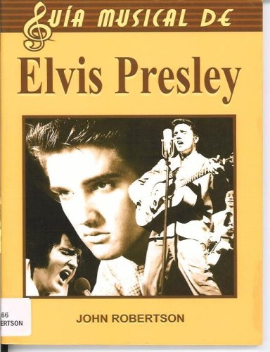 Elvis Presley/The Complete Guide to the Music of Elvis Presley (Guia musical de/Music Guide of) por John Robertson