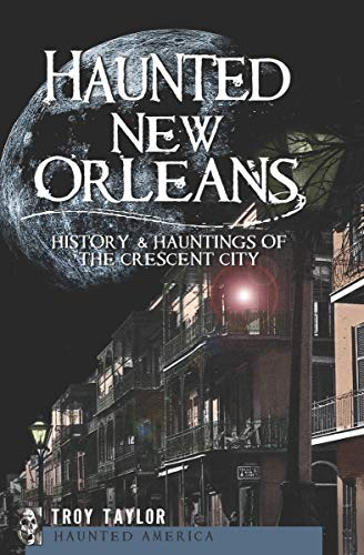 History & Hauntings of the Crescent City (Haunted America) (English Edition) ()