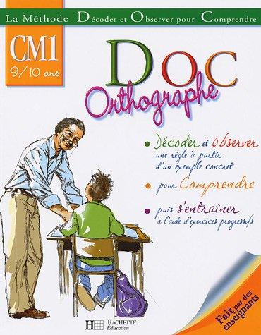 Doc Orthographe CM1 9/10 ans : La Méthode Décoder et Observer pour Comprendre