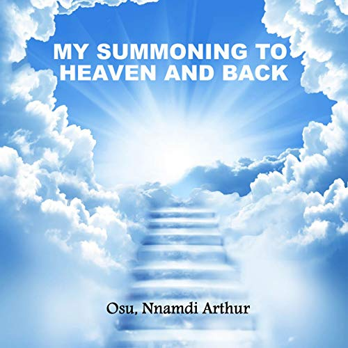 My summoning to heaven and back: How the spiritual realm operates book cover
