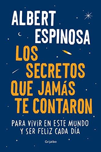Los secretos que jamás te contaron: Para vivir en este mundo y ser feliz cada día (FUERA DE COLECCION) por Albert Espinosa