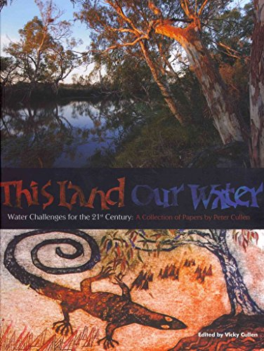 [(This Land, Our Water : Water Challenges for the 21st Century)] [By (author) Peter Cullen ] published on (July, 2011)