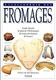Encyclopédie des fromages - guide illustré de plus de 350 fromages de toutes les régions de France