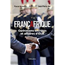 Françafrique: Opérations secrètes et affaires d'État