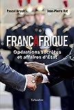 Françafrique - Opérations secrètes et affaires d'État - Format Kindle - 9791021018754 - 8,99 €