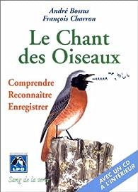 Le chant des oiseaux, comprendre, reconnaître, enregistrer par André Bossus
