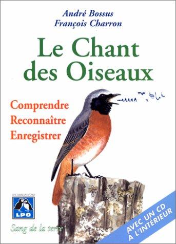 Le chant des oiseaux, comprendre, reconnaître, enregistrer (CD Inclus)