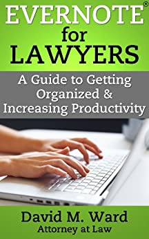 Evernote for Lawyers: A Guide to Getting Organized & Increasing Productivity (Law Practice Management Book 1) (English Edition) par [Ward, David M.]