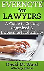 Evernote for Lawyers: A Guide to Getting Organized & Increasing Productivity (Law Practice Management Book 1) (English Edition)