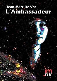 L'ambassadeur par Jean-Marc De Vos