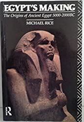 Egypt's Making: The Origins of Ancient Egypt 5000-2000 BC by Michael Rice (1991-07-04)