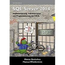 MS SQL Server 2014 - Implementierung, Administration und Programmierung mit T-SQL