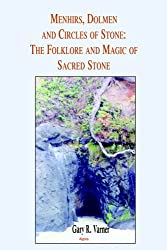 Menhirs, Dolmen and Circles of Stone: The Folklore and Mythology of Sacred Stone: The Folklore and Magic of Sacred Stone