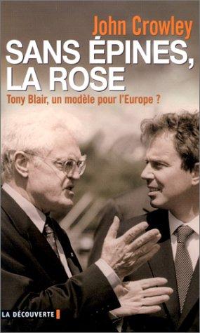 Sans épines, la rose. Tony Blair, un modèle pour l'Europe