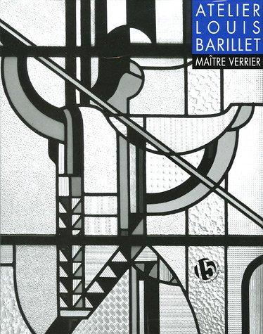 L'atelier Louis Barillet, maître verrier par Jean-François Archieri