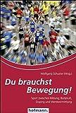 Du brauchst Bewegung!: Sport zwischen Bildung, Bodykult, Doping und Wertevermittlung